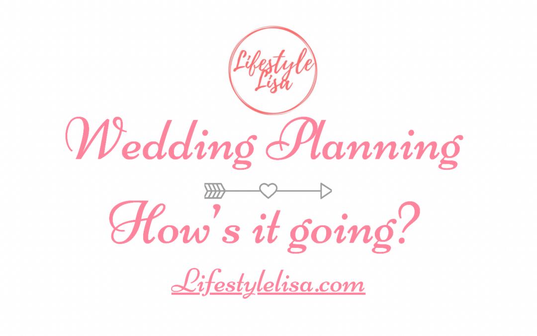 Wedding Planning, how's it going?